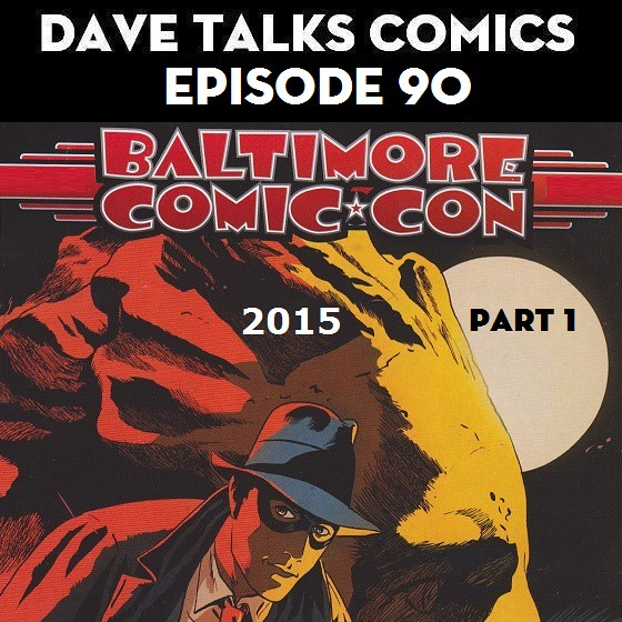 DTC 90 - Baltimore Comic Con 2015 Part 1