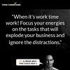 """When it's work time work! Focus your energies on the tasks that will explode your business and ignore the distractions."" – Evan Carmichael #Believe by Scunizzo"