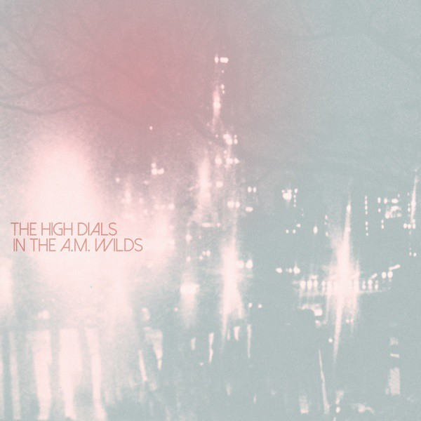 The High Dials - In The A​.​M. Wilds