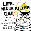 Life, Ninja Killer Cat and Everything Else