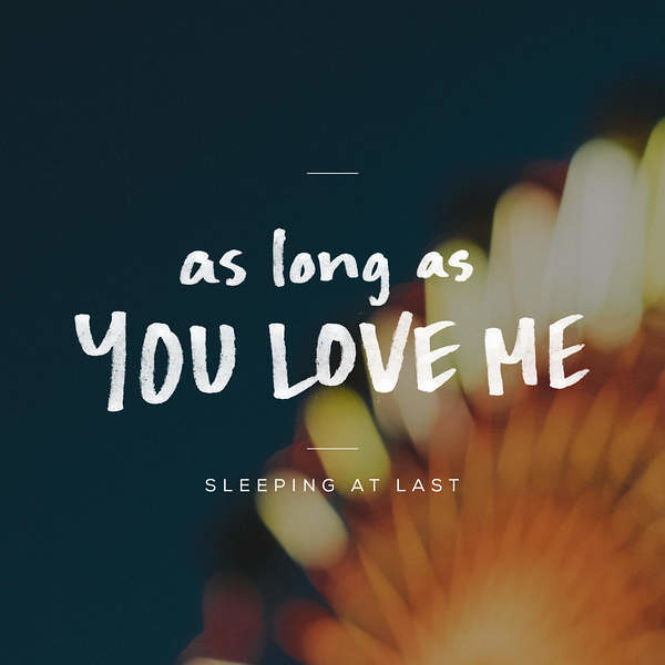 Sleeping At Last - As Long as You Love Me