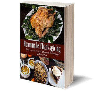Homemade Thanksgiving - from scratch recipes for the holidays, an entire meal from start to finish.  A cookbook with 43 amazing recipes