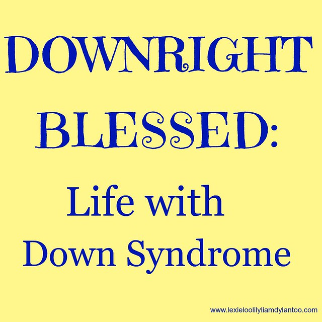 Downright Blessed Life With Down Syndrome