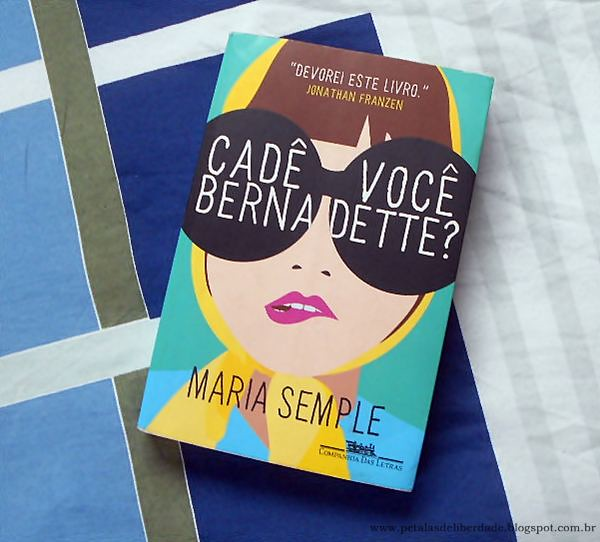 Resenha, livro, Cadê você, Bernadette?, Maria Semple, Companhia das Letras, quotes