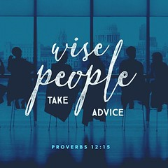 The way of fools seems right to them, but the wise listen to advice. Proverbs 12:15 NIV