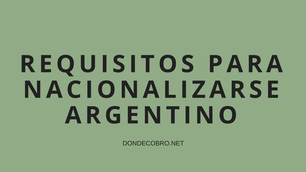 Requisitos para Nacionalizarse Argentino