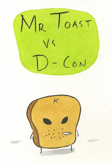 Mr Toast vs D-Con