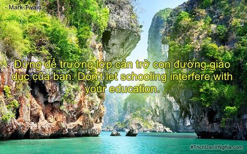 Đừng để trường lớp cản trở con đường giáo dục của bạn. Don't let schooling