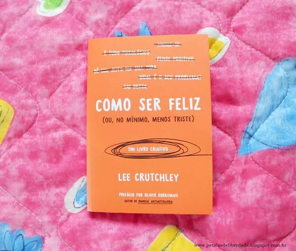 """capa, Resenha, livro, """"Como ser feliz (ou, no mínimo, menos triste)"""", Lee Crutchley, Paralela, Autoajuda, livro-interativo"""