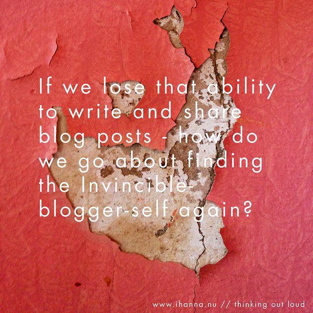 Finding the Invincible-blogger-self - again, a blog post by @ihanna