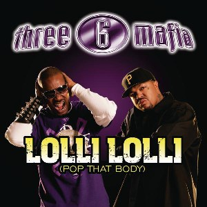 Three 6 Mafia – Lolli Lolli (Pop That Body) [feat. Project Pat, Young D & SuperPower]