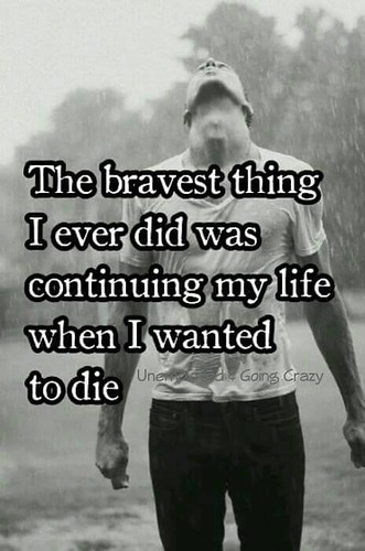 bravest thing I ever did was continue to live when I wanted to die