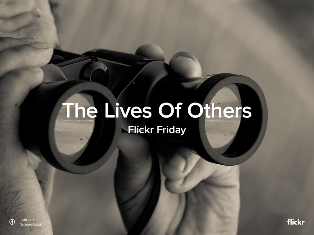 Flickr Friday: #TheLivesOfOthers