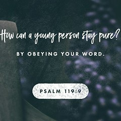 How can a young man keep his way pure? By guarding it according to your word.Psalms 119:9 ESV