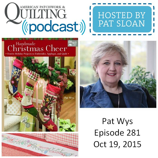 American Patchwork Quilting Pocast episode 282 Pat Wys