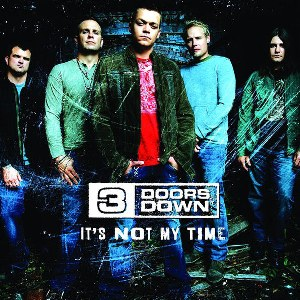 3 Doors Down – It's Not My Time