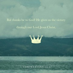But thanks be to God, who gives us the victory through our Lord Jesus Christ. 1 Corinthians 15:57 ESV