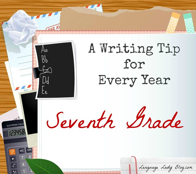 A Writing Tip for Every Year - Seventh Grade