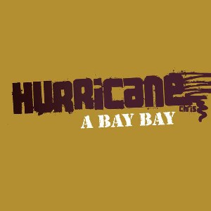 Hurricane Chris – A Bay Bay