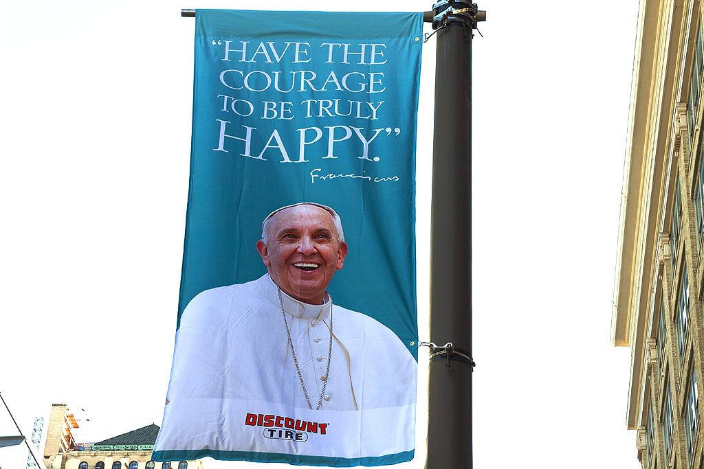 Pope Francis HAVE THE COURAGE TO BE TRULY HAPPY--Center City