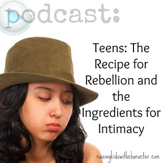 Podcast: Teens-The Recipe for Rebellion and the Ingredients for Intimacy