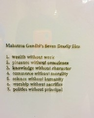 Mahatma Gandhi's seven deadly sins as described by the artist Brett Cook Disney.... politics without principle...among others...
