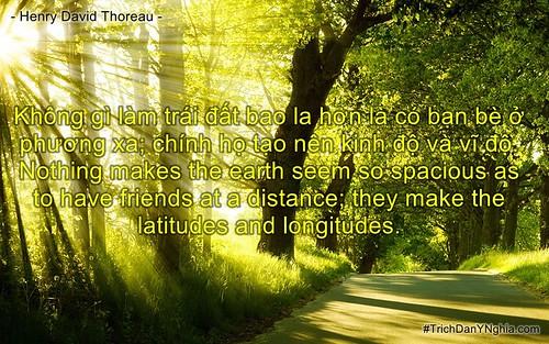 Không gì làm trái đất bao la hơn là có bạn bè ở phương xa; chính họ tạo nên kinh
