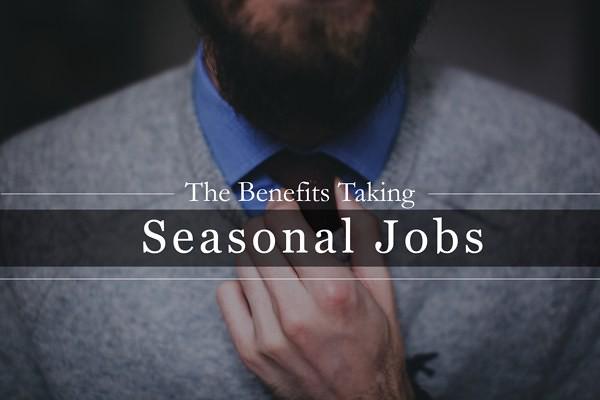 The Benefits Taking Seasonal Jobs 1