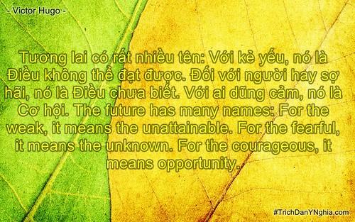 Tương lai có rất nhiều tên: Với kẻ yếu, nó là Điều không thể đạt được. Đối với