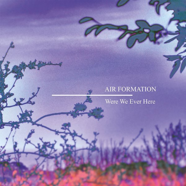 Air Formation - Were We Ever Here