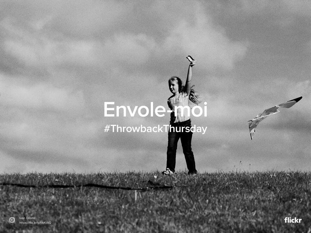 Throwback Thursday : Envole-moi #FlyAKite