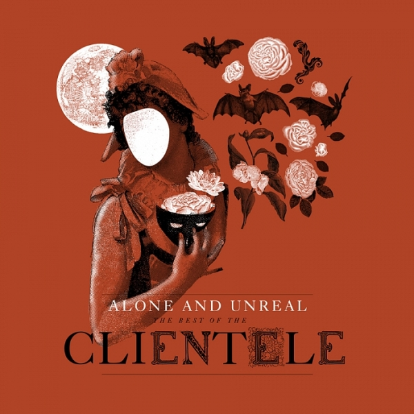 The Clientele - Alone And Unreal The Best Of The Clientele