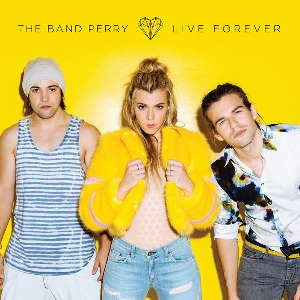The Band Perry – Live Forever