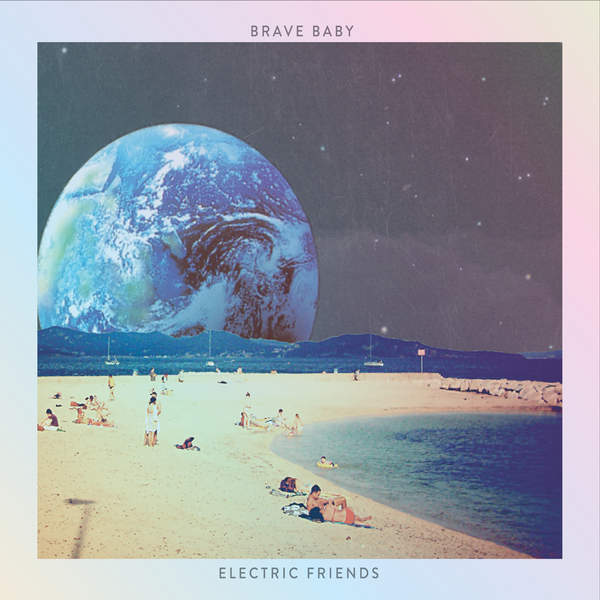 Brave Baby - Electric Friends