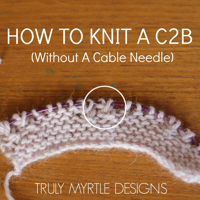 How To Knit A C2b Without A Cable Needle Tutorial Truly Myrtle