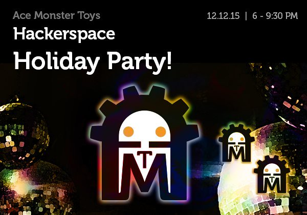 Hackerspace Holiday Party! December 12th, 6pm-9:30 pm