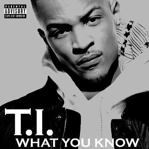 T.I. – What You Know