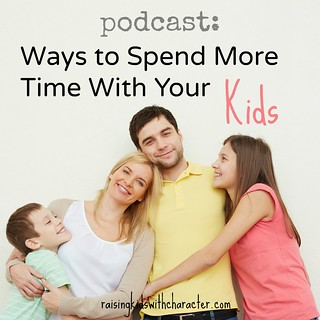Podcast: Ways To Spend More Time With Your Kids