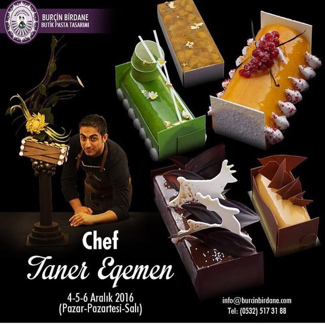 4-5-6 Aralık 2016 tarihlerinde, Burçin Birdane Butik Pasta Tasarım Atölyesinde, yurtiçi ve Paris'te bir çok seçkin pastanede çalışmış olan Şef Taner Egemen 10 farklı reçeteyi, içerik ve tüm dekorları ile birlikte uygulamalı olarak göstereceği