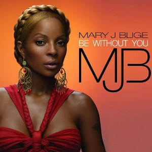 Mary J. Blige – Be Without You
