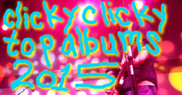 Clicky Clicky Music Blog Top Albums Of 2015 -- Jay Edition