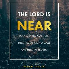 The Lord is near to all who call on him, to all who call on him in truth. He fulfills the desires of those who fear him; he hears their cry and saves them. Psalm 145:18‭-‬19 NIV