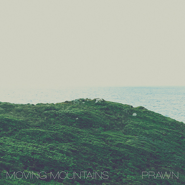 Moving Mountains And Prawn - Moving Mountains​​ - Prawn
