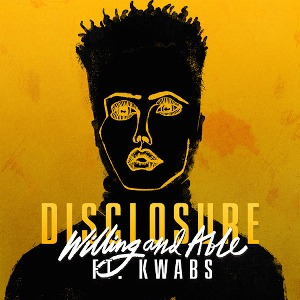 Disclosure – Willing & Able (feat. Kwabs)