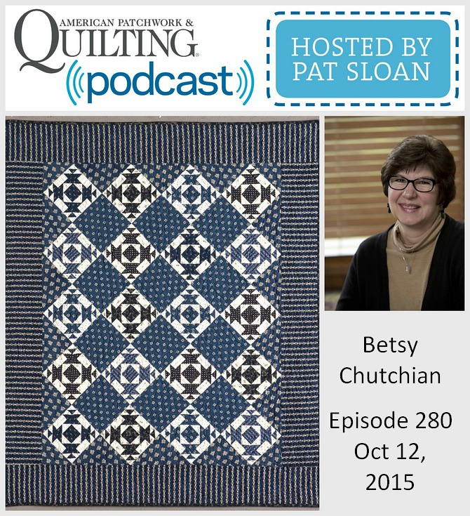 American Patchwork Quilting Pocast episode 280 Betsy Chutchian