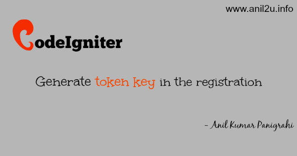 Generate token key in the registration of CodeIgniter application by Anil Kumar Panigrahi