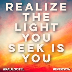 Realize The light you seek is you#evernow #paulgotel