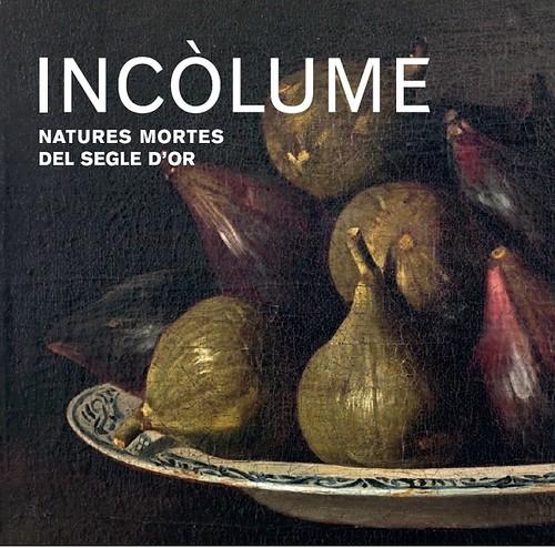 Incòlume. Natures mortes del Segle d'Or