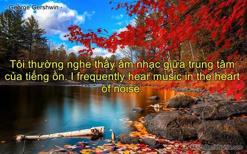 Tôi thường nghe thấy âm nhạc giữa trung tâm của tiếng ồn. I frequently hear