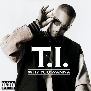T.I. – Why You Wanna